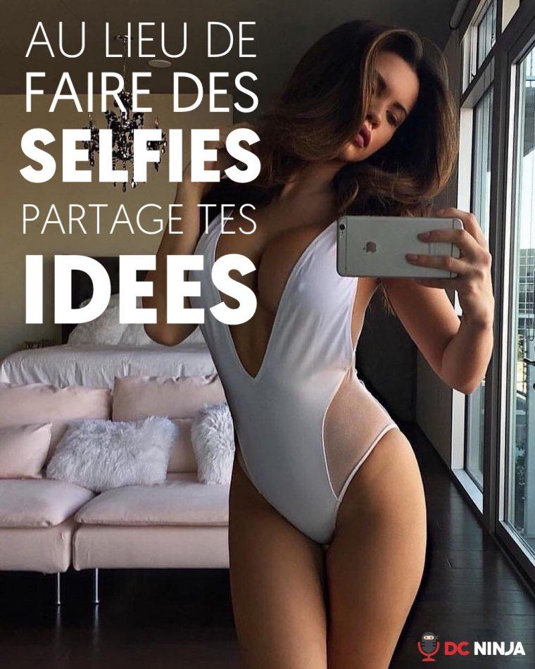 Au lieu de faire des selfies partage tes idées